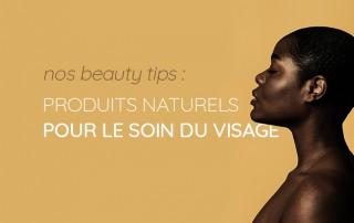 Beauty tips : quel produit naturel utiliser pour le soin du visage ?