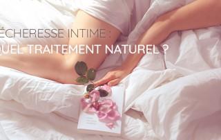 Sécheresse intime : les traitements naturels