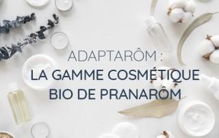 adaptarom la gamme cosmétique bio de pranarom